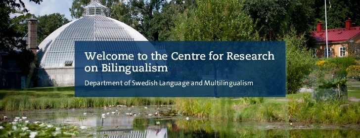 Welcome the Centre for Research on Bilingualism, Department of Swedish Language and Multilingualism.