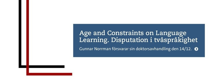 Age and Constraints on Language Learning. Disputation i tvåspråkighet. Gunnar Norrman 14/12
